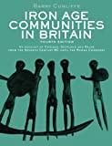 Iron Age Communities in Britain: An account of England, Scotland and Wales from the Seventh Century BC until the Roman Conquest Barry Cunliffe