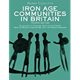 Iron Age Communities in Britain: An account of England, Scotland and Wales from the Seventh Century BC until the Roman Conquestby Barry Cunliffe