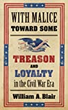 With Malice toward Some: Treason and Loyalty in the Civil War Era (Littlefield History of the Civil War Era)
