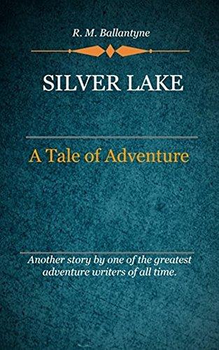 R. M. Ballantyne - Silver Lake (Illustrated): A Tale Of Adventure