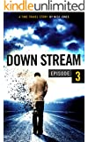 Downstream - Episode 3: A time travel story