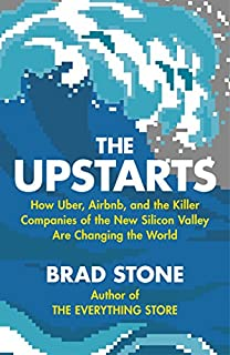 Book Cover: The Upstarts: How Uber, Airbnb, and the Killer Companies of the New Silicon Valley Are Changing the World