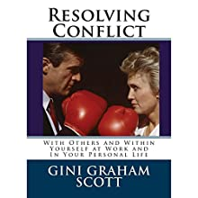 Resolving Conflict with Others and Within Yourself at Work and in Your Personal Life Audiobook by Gini Graham Scott PhD Narrated by Helen Gardner