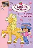 echange, troc Katherine Quenot - Charlotte aux fraises, numéro 7 : Caramiel veut des amis