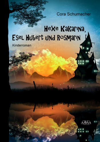 Cora Schumacher - Hexe Kakarina, Esel Hubert und Rosmarin