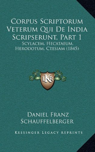 Corpus Scriptorum Veterum Qui de India Scripserunt, Part 1: Scylacem, Hecataeum, Herodotum, Ctesiam (1845)