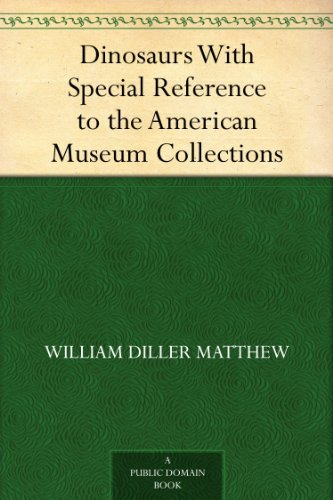 Dinosaurs With Special Reference to the American Museum Collections PDF