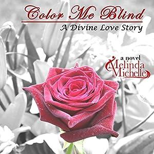 Color Me Blind: A Divine Love Story Hörbuch von Melinda Michelle Gesprochen von: Autumn Woods
