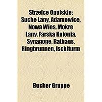 Strzelce Opolskie: Suche Any, Adamowice, Nowa Wie, Mokre Any, Farska Kolonia, Synagoge, Rathaus, Ringbrunnen,...