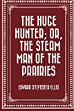 img - for The Huge Hunter; Or, The Steam Man of the Prairies book / textbook / text book