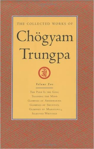 The Collected Works of Chogyam Trungpa, Volume 2: The Path Is the Goal - Training the Mind - Glimpses of Abhidharma - Glimpses of Shunyata - Glimpses of Mahayana - Selected Writings