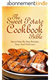 Sweet Potato Cookbook bible:  The Secret Step-By-Step Recipes, Easy And Delicious (English Edition)