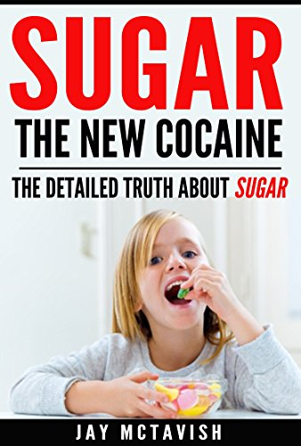Weight loss: Sugar - The New Cocaine (Weight Loss, Diet, Lose Weight, Exercise, Fitness, Lose Belly Fat, 6 Pack)