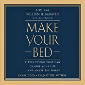 Make Your Bed: Little Things That Can Change Your Life...And Maybe the World | [William H. McRaven]
