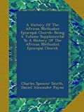 img - for A History Of The African Methodist Episcopal Church: Being A Volume Supplemental To A History Of The African Methodist Episcopal Church (Afrikaans Edition) book / textbook / text book