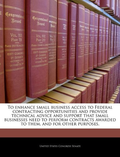 To Enhance Small Business Access to Federal Contracting Opportunities and Provide Technical Advice and Support That Small Businesses Need to Perform C