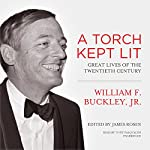 A Torch Kept Lit: Great Lives of the Twentieth Century | William F. Buckley