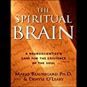 The Spiritual Brain: A Neuroscientist's Case for the Existence of the Soul (       UNABRIDGED) by Mario Beauregard, Denyse O'Leary Narrated by Patrick Lawlor