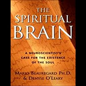 The Spiritual Brain: A Neuroscientist's Case for the Existence of the Soul | [Mario Beauregard, Denyse O'Leary]