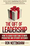 img - for The Gift of Leadership: How to Coach Your Team to More Productive and Efficient Outcomes book / textbook / text book
