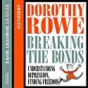 Understanding Depression and Finding Freedom: Breaking the bonds of isolation and fear Audiobook by Dorothy Rowe Narrated by Dorothy Rowe