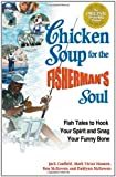 Chicken Soup for the Fishermans Soul: Fish Tales to Hook Your Spirit and Snag Your Funny Bone (Chicken Soup for the Soul)