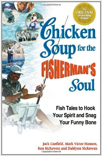 Chicken Soup for the Fisherman's Soul: Fish Tales to Hook Your Spirit and Snag Your Funny Bone (Chicken Soup for the Soul) written by Jack Canfield