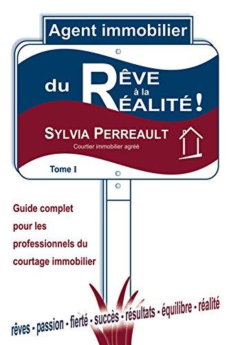 Sylvia Perreault - Agent Immobilier: du Rêve à la Réalité!: Guide complet pour les professionnels du courtage immobilier (La Methode Immo-Succes - Agent immobilier : guides ... courtage immobilier t. 1) (French Edition)
