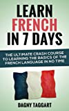 French: Learn French In 7 DAYS! - The Ultimate Crash Course to Learning the Basics of the French Language In No Time (Learn French, French, Learn Spanish, ... Learn Italian, Language) (French Edition)