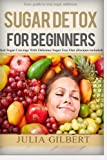 Sugar Detox: 2 in 1. Sugar detox for beginners and 10 Days Green Smoothie Cleanse (how to detox your body, stop sugar addiction and lose weight with ... detoxing, sugar busters, 21 day sugar detox)