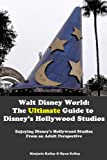Walt Disney World: The Ultimate Guide to Disney's Hollywood Studios