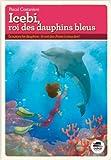 Icebi, roi des dauphins bleus par Pascal Coatanlem