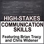 High Stake Communication Skills: Confidence and Charisma in Crucial Conversations | Brian Tracy,Brad Worthley,Chris Widener,Nido Qubein