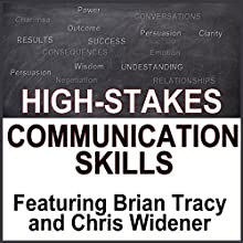 High Stake Communication Skills: Confidence and Charisma in Crucial Conversations  by Brian Tracy, Brad Worthley, Chris Widener, Nido Qubein Narrated by Brian Tracy, Brad Worthley, Chris Widener, Nido Qubein