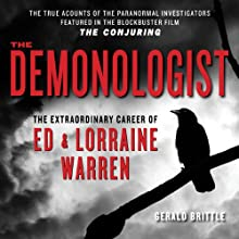 The Demonologist: The Extraordinary Career of Ed and Lorraine Warren - The True Accounts of the Paranormal Investigators Featured in the film 'The Conjuring' | Livre audio Auteur(s) : Gerald Brittle Narrateur(s) : Todd Haberkorn