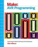 Make: AVR Programming: Learning to Write Software for Hardware (Make : Technology on Your Time)
