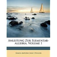 Anleitung Zur Elementar-Algebra, Volume 1