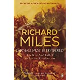 Carthage Must Be Destroyed: The Rise and Fall of an Ancient Civilizationby Richard Miles
