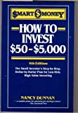 How to Invest $50-$5,000: The Small Investor's Step-By-Step, Dollar-By-Dollar Plan for Low Risk, High Return Investing (Smart Money Series) (0062732048) by Dunnan, Nancy
