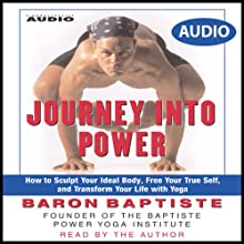Journey Into Power: How to Sculpt your Ideal Body, Free your True Self, and Transform your life with Baptiste Power Vinyasa Yoga (       ABRIDGED) by Baron Baptiste Narrated by Baron Baptiste
