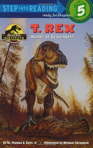 T. Rex: Hunter or Scavenger?: Jurassic Park Institute (Step into Reading)