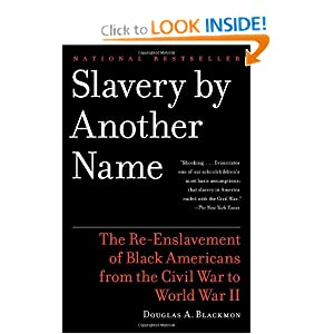 Slavery by Another Name: The Re-Enslavement of Black Americans from the Civil War to World War II by