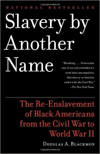 Slavery by Another Name: The Re-Enslavement of Black Americans from the Civil War to World War II written by Douglas A. Blackmon