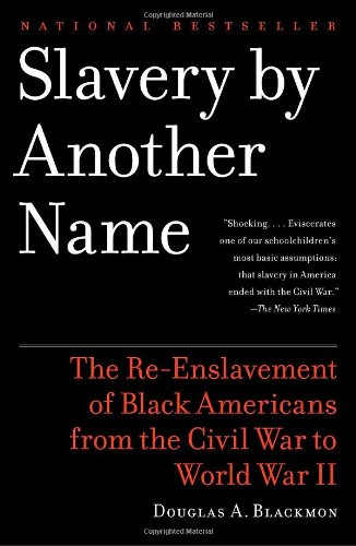 Slavery by Another Name: The Re-Enslavement of Black...