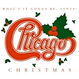 Christmas: What's It Gonna Be Santa by Chicago (2003-10-14)