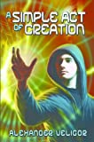 img - for A Simple Act of Creation book / textbook / text book
