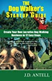 img - for The Dog Walker's Startup Guide: Create Your Own Lucrative Dog Walking Business in 12 Easy Steps book / textbook / text book