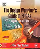 echange, troc Clive Maxfield - The Design Warrior's Guide to FPGAs: Devices, Tools and Flows