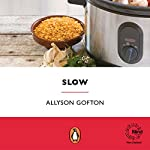 Slow: Mouth-Watering Recipes for the Slow Cooker and Crockpot | Allyson Gofton