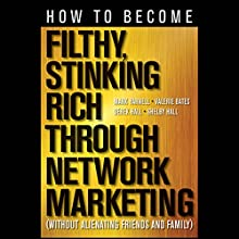 How to Become Filthy, Stinking Rich Through Network Marketing: Without Alienating Friends and Family (       UNABRIDGED) by Mark Yarnell, Derek Hall, Valerie Bates, Shelby Hall Narrated by Linda Bruno